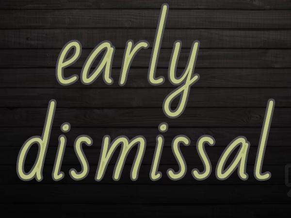 Early Dismissal 12:00 (El & MS) 12:15 (HS)